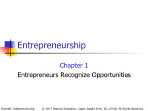© 2007 Pearson Education Upper Saddle River, NJ, 07458 All Rights ReservedMariotti: Entrepreneurship Entrepreneurship Chapter 1 Entrepreneurs Recognize