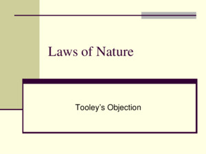 Laws of Nature Tooley's Objection The Underdetermination Objection Tooley's example L1: Every 1-10 interaction results in a bond L2: Every 1-10 interaction