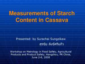 Measurements of Starch Content in Cassava Presented: by Surachai Sungzikaw สุรชัย สังข์ศรีแก้ว สุรชัย สังข์ศรีแก้ว Workshop on Metrology in Food Safety,