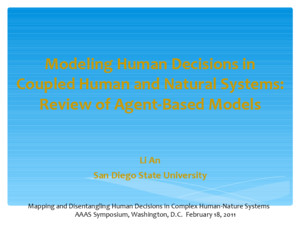 Modeling Human Decisions in Coupled Human and Natural Systems: Review of Agent-Based Models Li An San Diego State University Mapping and Disentangling