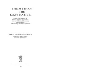 Syed Hussein Alatas the Myth of the Lazy Native- A Study of the Image of the Malays, Filipinos and Javanese From the 16th to the 20th Century and Its Function in the Ideo