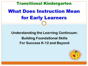 Transitional Kindergarten What Does Instruction Mean for Early Learners Understanding the Learning Continuum: Building Foundational Skills For Success